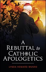 A Rebuttal to Catholic Apologetics a book by Lynda Howard-Munro